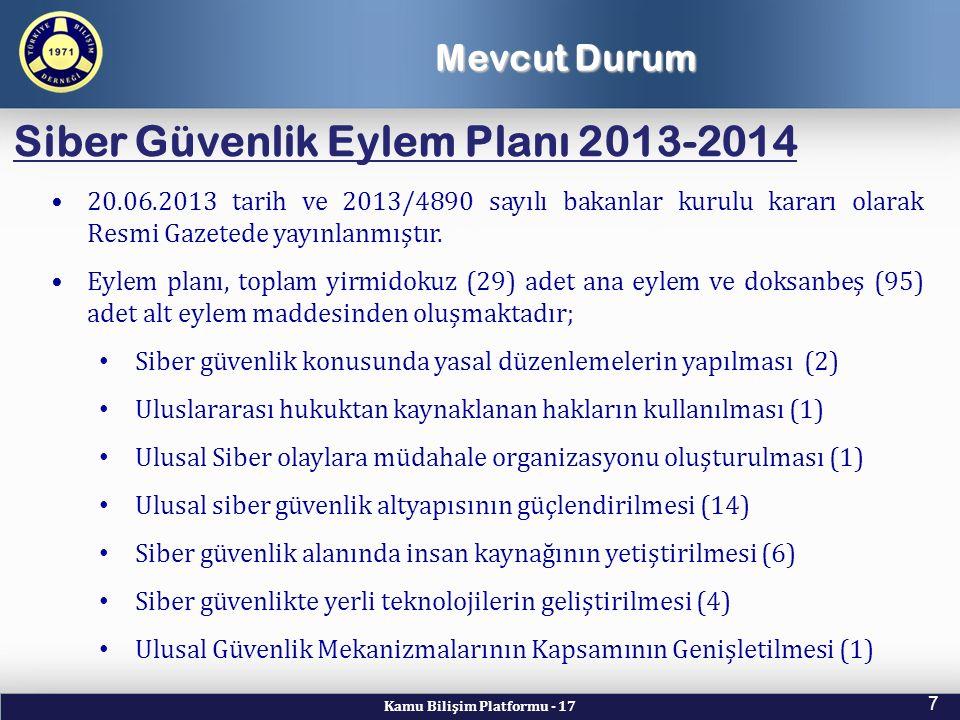 Kamu Bilişim Platformu - 17 7 Siber Güvenlik Eylem Planı 2013-2014 20.06.2013 tarih ve 2013/4890 sayılı bakanlar kurulu kararı olarak Resmi Gazetede y