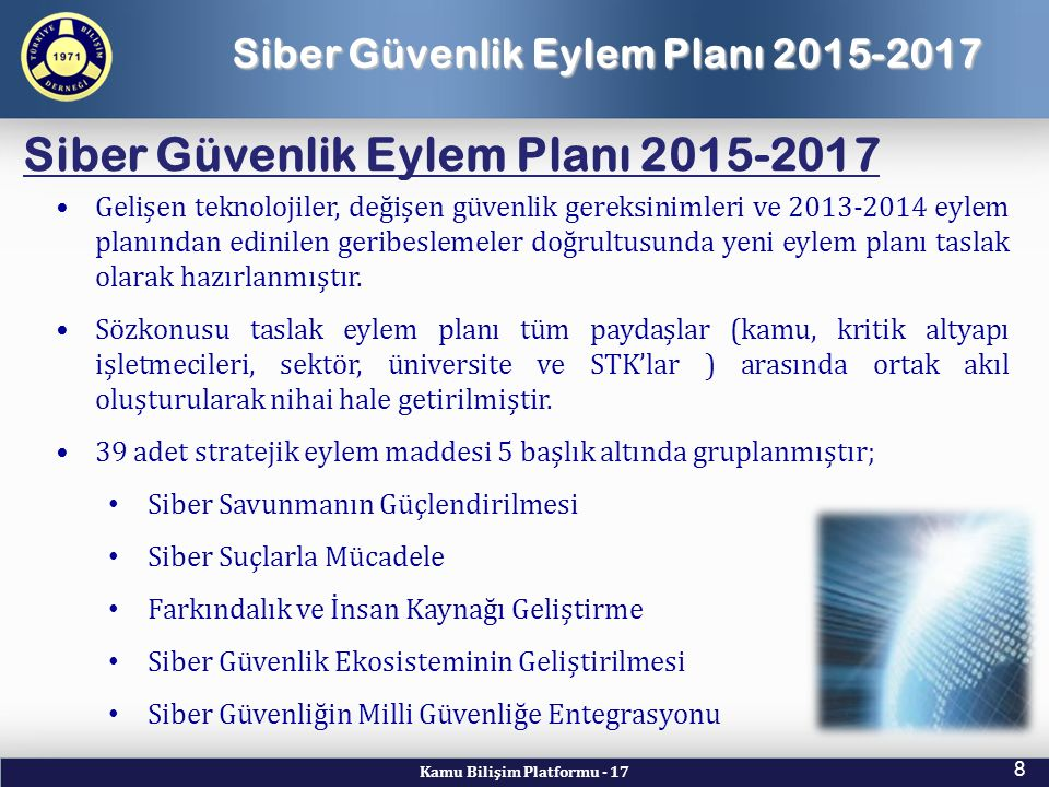 Kamu Bilişim Platformu - 17 8 Siber Güvenlik Eylem Planı 2015-2017 Gelişen teknolojiler, değişen güvenlik gereksinimleri ve 2013-2014 eylem planından