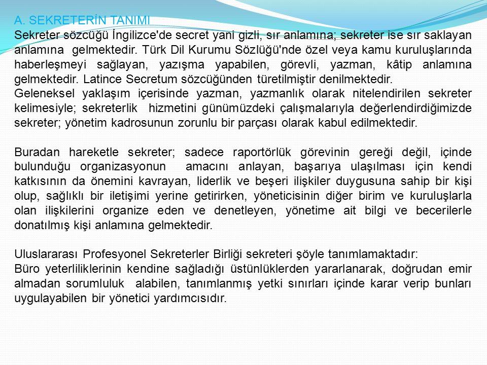 A. SEKRETERİN TANIMI Sekreter sözcüğü İngilizce'de secret yani gizli, sır anlamına; sekreter ise sır saklayan anlamına gelmektedir. Türk Dil Kurumu Sö