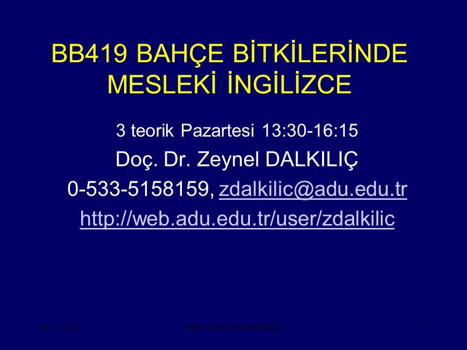 11.12.20151 BB419 BAHÇE BİTKİLERİNDE MESLEKİ İNGİLİZCE 3 teorik Pazartesi 13:30-16:15 Doç. Dr. Zeynel DALKILIÇ 0-533-5158159, zdalkilic@adu.edu.trzdal