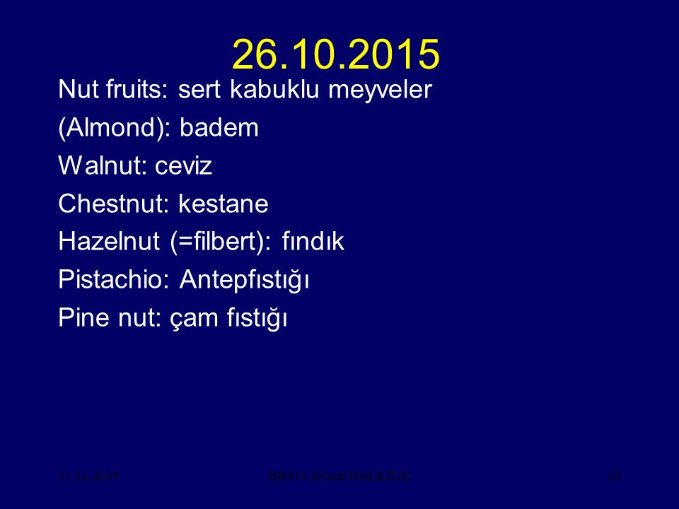11.12.201510 26.10.2015 Nut fruits: sert kabuklu meyveler (Almond): badem Walnut: ceviz Chestnut: kestane Hazelnut (=filbert): fındık Pistachio: Antep