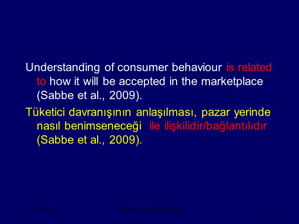 11.12.201524 Understanding of consumer behaviour is related to how it will be accepted in the marketplace (Sabbe et al., 2009).