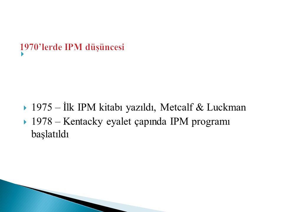   1975 – İlk IPM kitabı yazıldı, Metcalf & Luckman  1978 – Kentacky eyalet çapında IPM programı başlatıldı