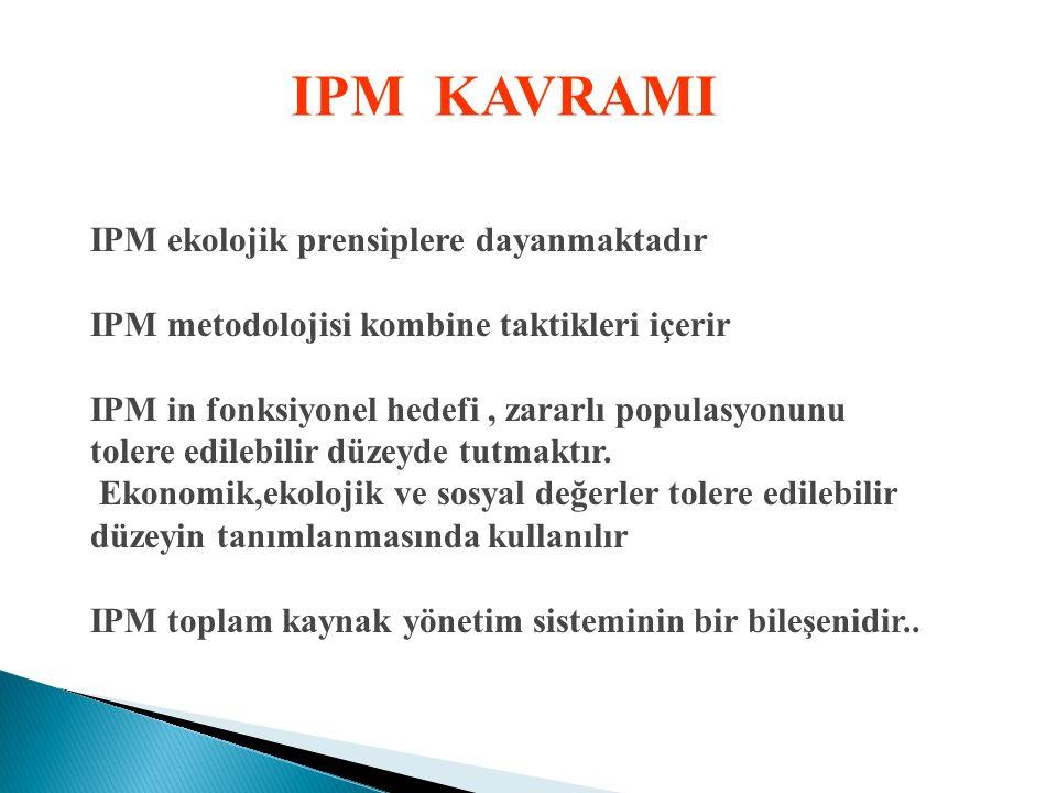 IPM KAVRAMI IPM ekolojik prensiplere dayanmaktadır IPM metodolojisi kombine taktikleri içerir IPM in fonksiyonel hedefi, zararlı populasyonunu tolere