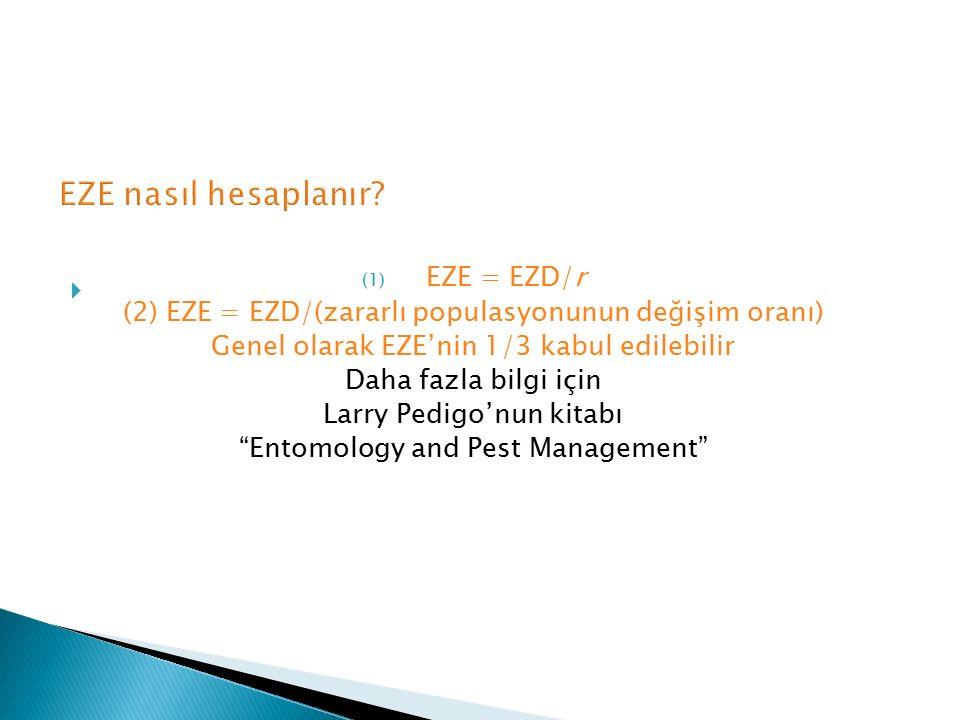  (1) EZE = EZD/r (2) EZE = EZD/(zararlı populasyonunun değişim oranı) Genel olarak EZE'nin 1/3 kabul edilebilir Daha fazla bilgi için Larry Pedigo'nu