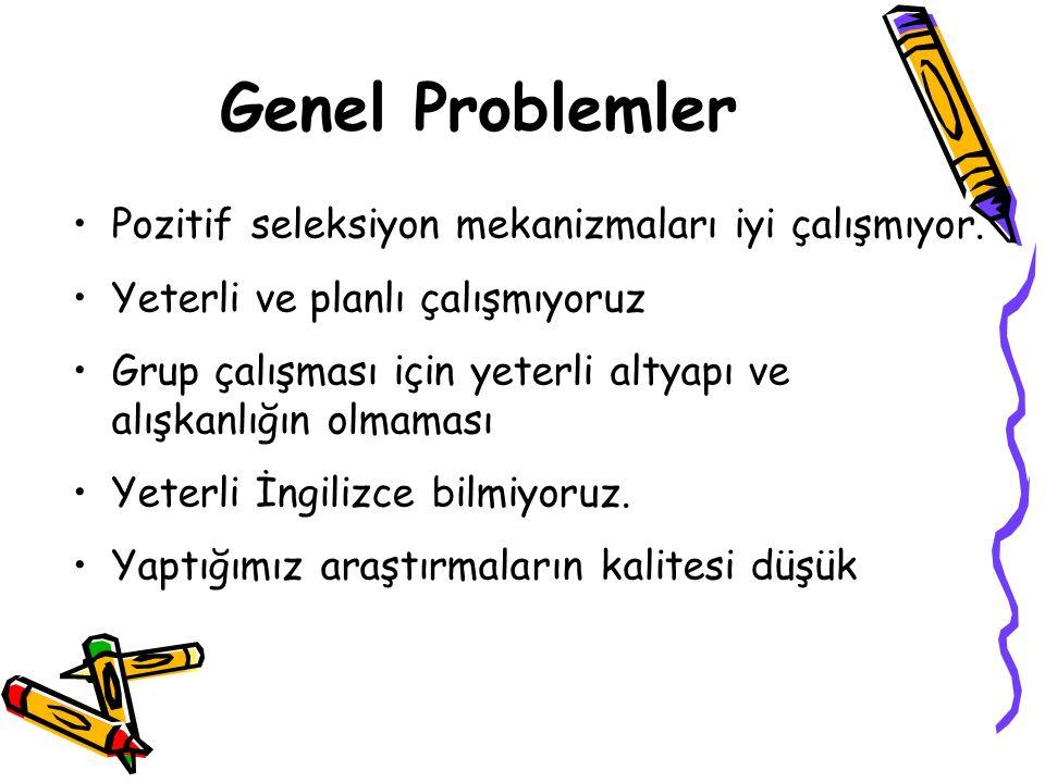 Genel Problemler Pozitif seleksiyon mekanizmaları iyi çalışmıyor.