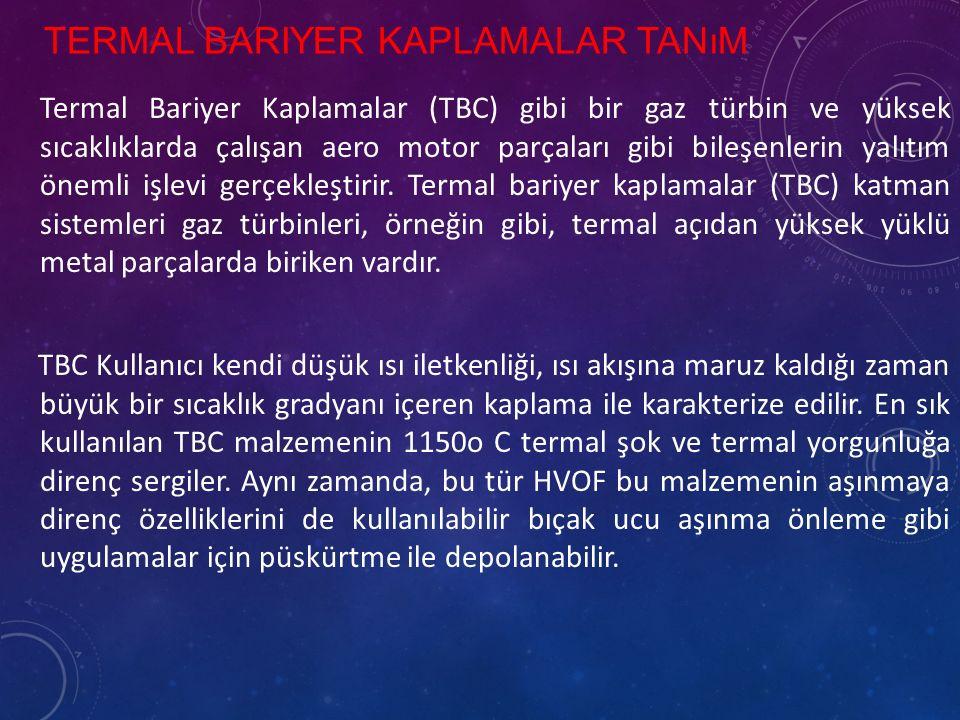 TERMAL BARIYER KAPLAMALAR TANıM Termal Bariyer Kaplamalar (TBC) gibi bir gaz türbin ve yüksek sıcaklıklarda çalışan aero motor parçaları gibi bileşenlerin yalıtım önemli işlevi gerçekleştirir.