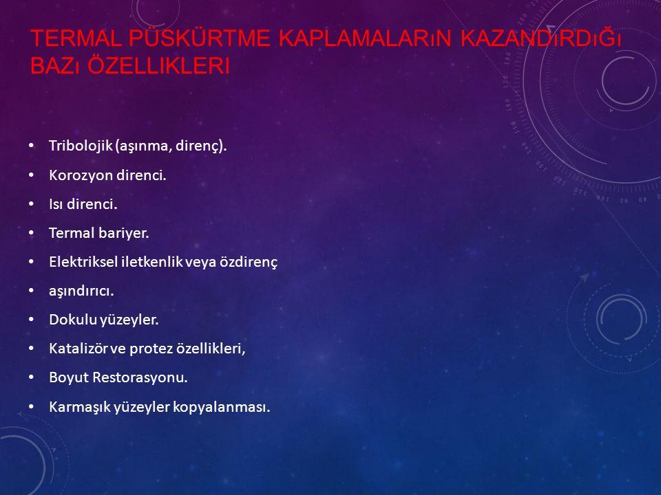TERMAL PÜSKÜRTME KAPLAMALARıN KAZANDıRDıĞı BAZı ÖZELLIKLERI Tribolojik (aşınma, direnç).