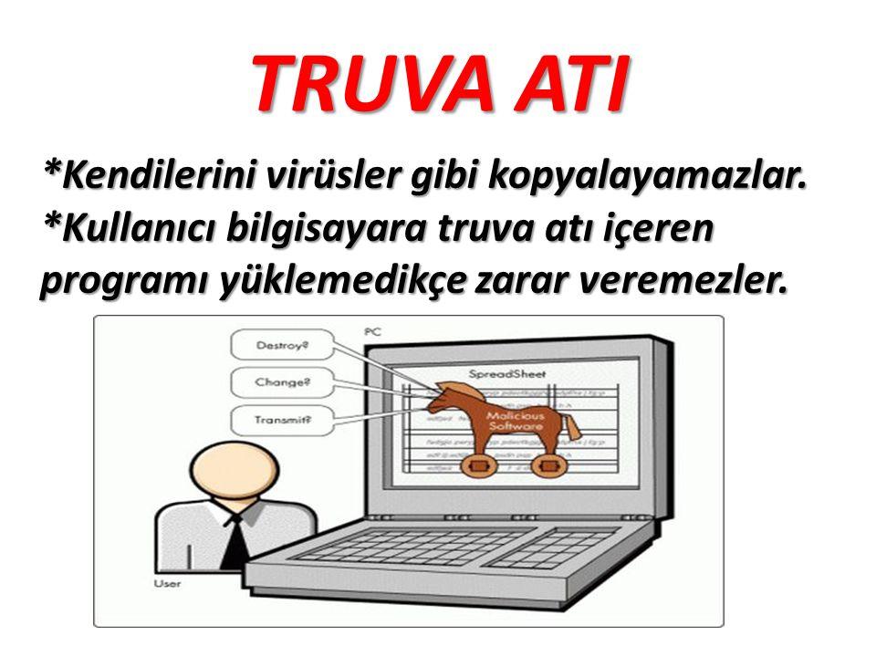 TRUVA ATI *Kendilerini virüsler gibi kopyalayamazlar. *Kullanıcı bilgisayara truva atı içeren programı yüklemedikçe zarar veremezler.