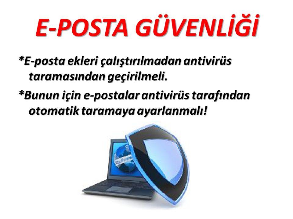 E-POSTA GÜVENLİĞİ *E-posta ekleri çalıştırılmadan antivirüs taramasından geçirilmeli. *Bunun için e-postalar antivirüs tarafından otomatik taramaya ay