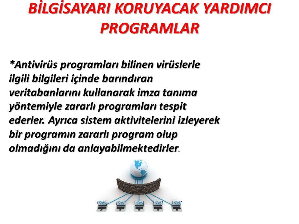 BİLGİSAYARI KORUYACAK YARDIMCI PROGRAMLAR *Antivirüs programları bilinen virüslerle ilgili bilgileri içinde barındıran veritabanlarını kullanarak imza