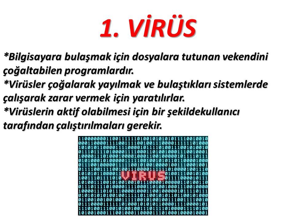 1. VİRÜS *Bilgisayara bulaşmak için dosyalara tutunan vekendini çoğaltabilen programlardır. *Virüsler çoğalarak yayılmak ve bulaştıkları sistemlerde ç