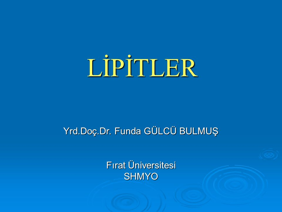 LİPİTLER Yrd.Doç.Dr. Funda GÜLCÜ BULMUŞ Fırat Üniversitesi SHMYO