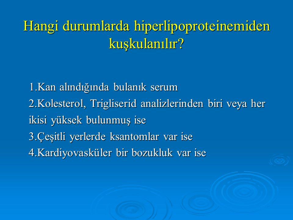Hangi durumlarda hiperlipoproteinemiden kuşkulanılır.