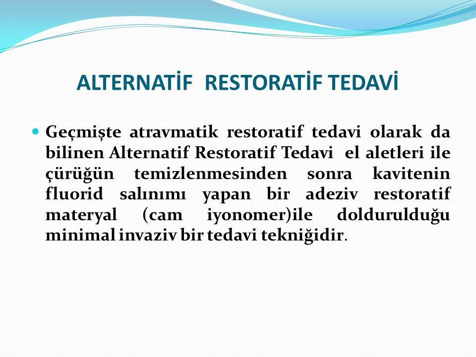 ALTERNATİF RESTORATİF TEDAVİ Geçmişte atravmatik restoratif tedavi olarak da bilinen Alternatif Restoratif Tedavi el aletleri ile çürüğün temizlenmesi