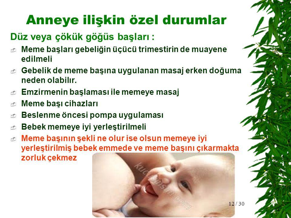 Meme başı kalıplarının yararlı etkileri  Meme başları düz veya içe çökük ise  Anne memesinde dolgunluk varsa  Bebeğe yalancı emzik veriliyorsa  Bebekte emme zayıf ise ( preterm, nörolojik zedelenme )  Meme başları ağrılı ve çatlak ise 13 / 30