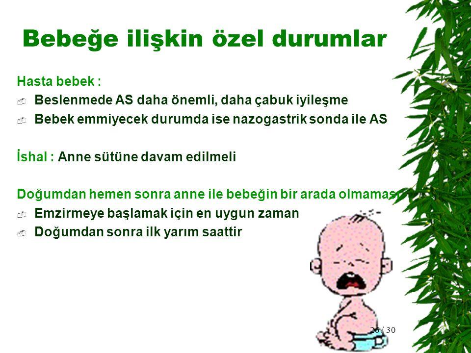 Bebeğe ilişkin özel durumlar Prematürite : Anne sütü ile beslenme uygulanır.