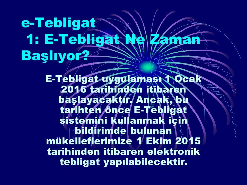 2: E-Tebligat Başvurusu için 01 Ocak 2016 tarihini mi beklemeliyim.
