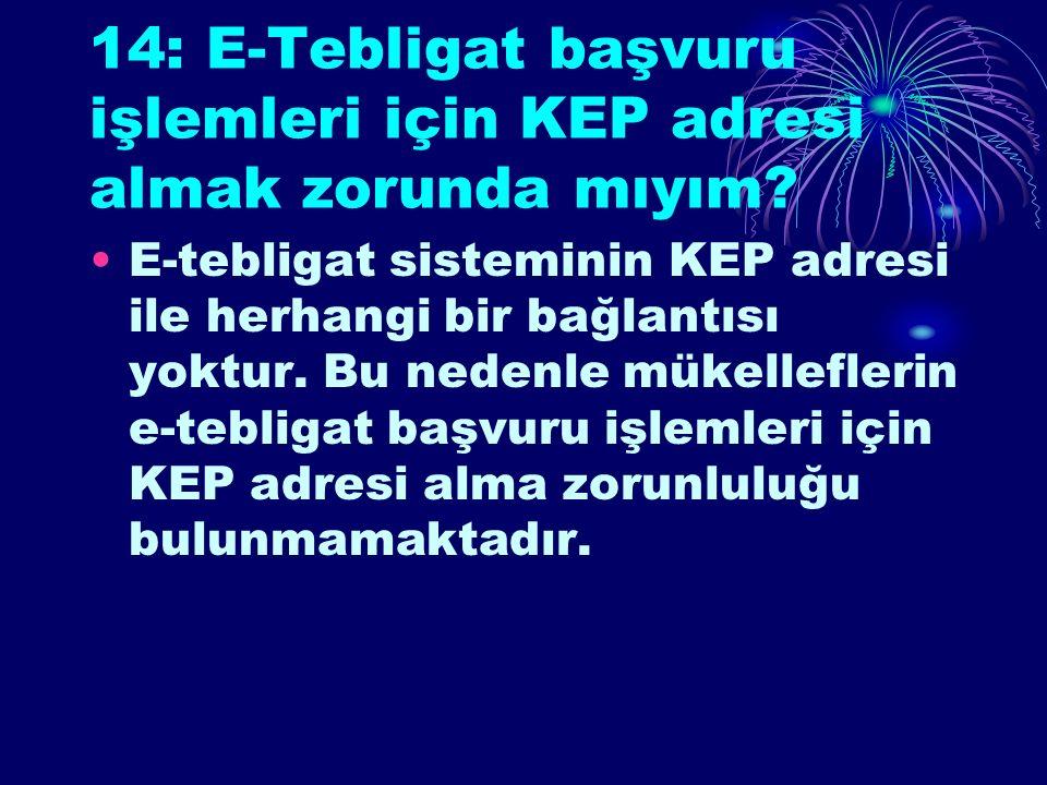 14: E-Tebligat başvuru işlemleri için KEP adresi almak zorunda mıyım.