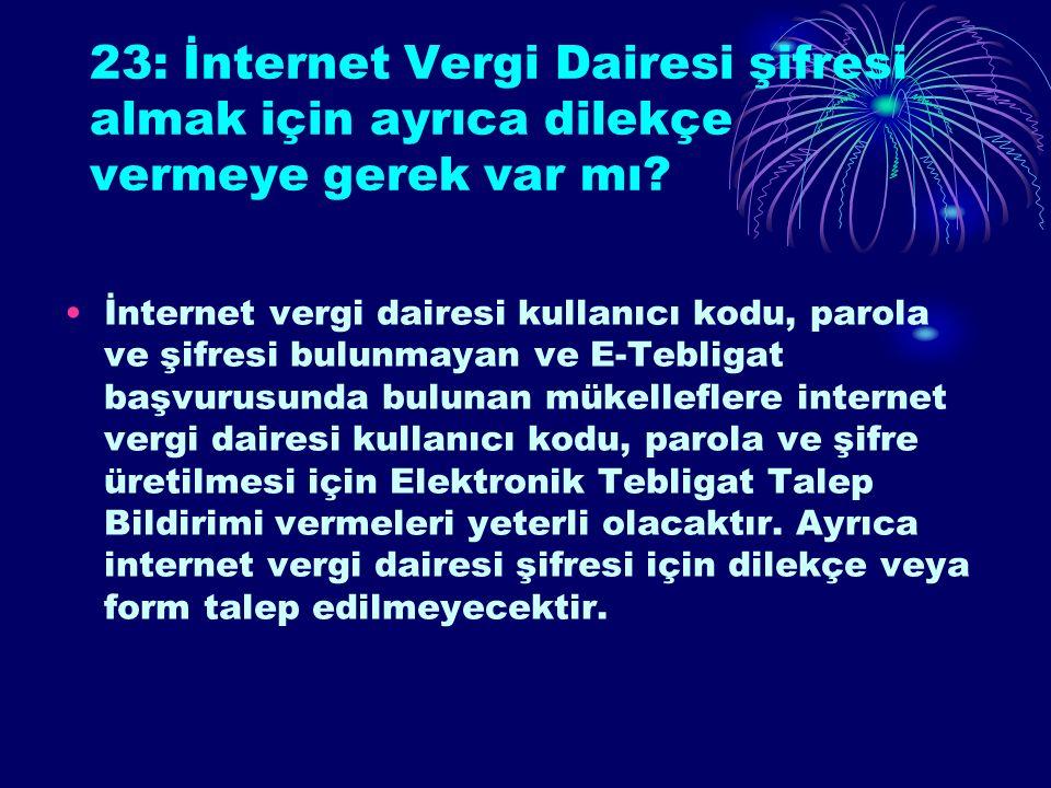 23: İnternet Vergi Dairesi şifresi almak için ayrıca dilekçe vermeye gerek var mı.
