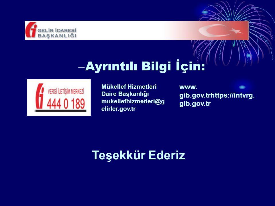 – Ayrıntılı Bilgi İçin: Mükellef Hizmetleri Daire Başkanlığı mukellefhizmetleri@g elirler.gov.tr www.