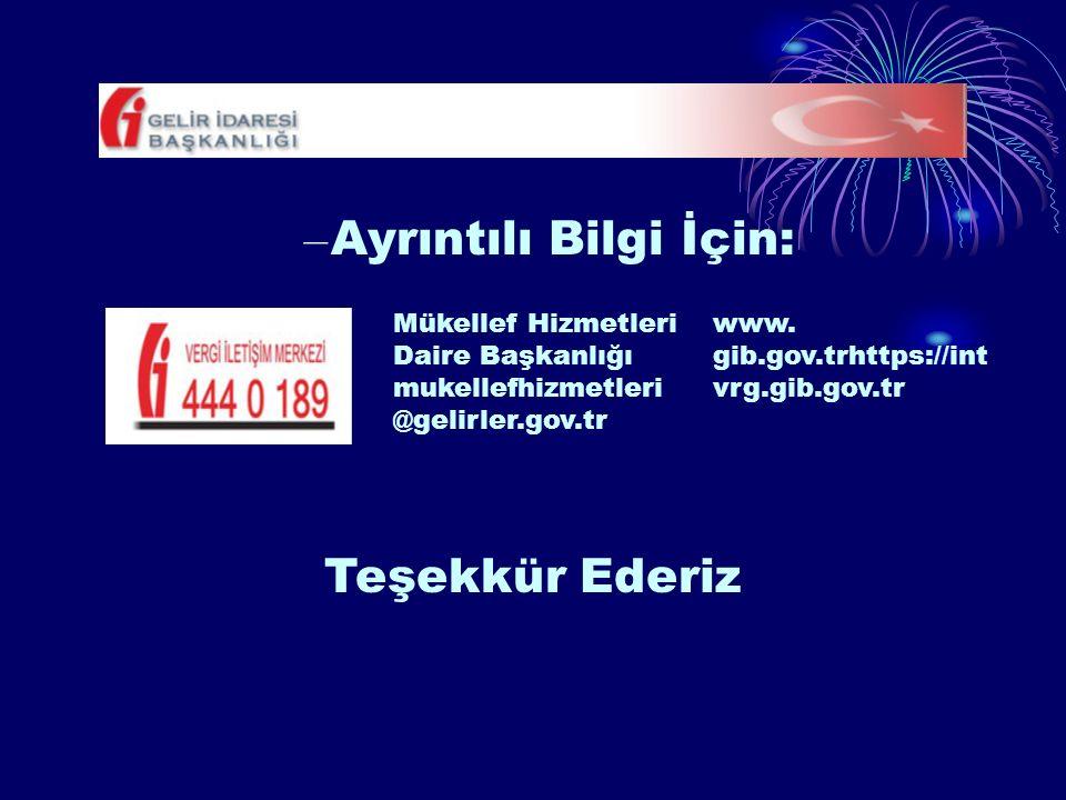 – Ayrıntılı Bilgi İçin: Mükellef Hizmetleri Daire Başkanlığı mukellefhizmetleri @gelirler.gov.tr www. gib.gov.trhttps://int vrg.gib.gov.tr Teşekkür Ed