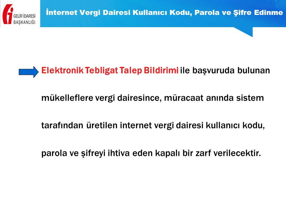 İnternet Vergi Dairesi Kullanıcı Kodu, Parola ve Şifre Edinme Elektronik Tebligat Talep Bildirimi ile başvuruda bulunan mükelleflere vergi dairesince,