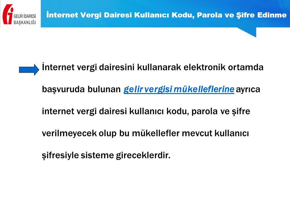 İnternet Vergi Dairesi Kullanıcı Kodu, Parola ve Şifre Edinme İnternet vergi dairesini kullanarak elektronik ortamda başvuruda bulunan gelir vergisi m