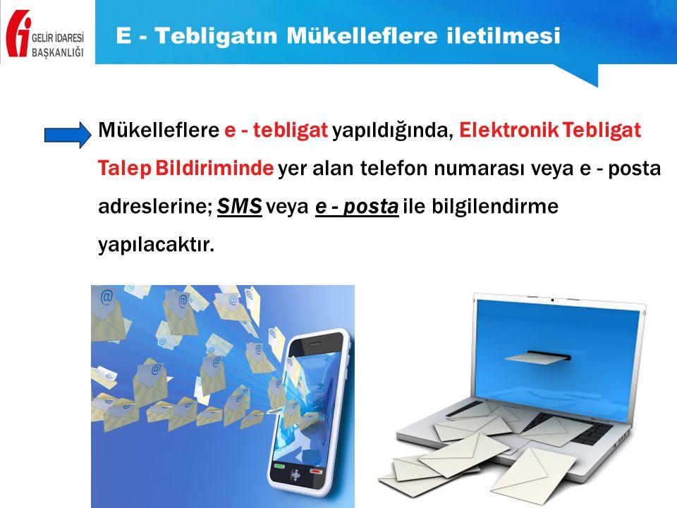 E - Tebligatın Mükelleflere iletilmesi Mükelleflere e - tebligat yapıldığında, Elektronik Tebligat Talep Bildiriminde yer alan telefon numarası veya e