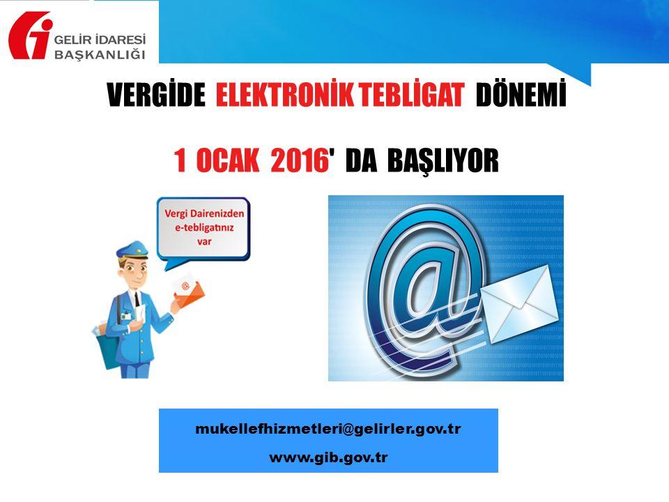 VERGİDE ELEKTRONİK TEBLİGAT DÖNEMİ 1 OCAK 2016' DA BAŞLIYOR mukellefhizmetleri@gelirler.gov.tr www.gib.gov.tr