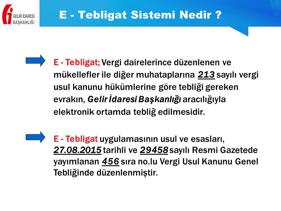 E - Tebligat Sistemi Nedir ? E - Tebligat; Vergi dairelerince düzenlenen ve mükellefler ile diğer muhataplarına 213 sayılı vergi usul kanunu hükümleri