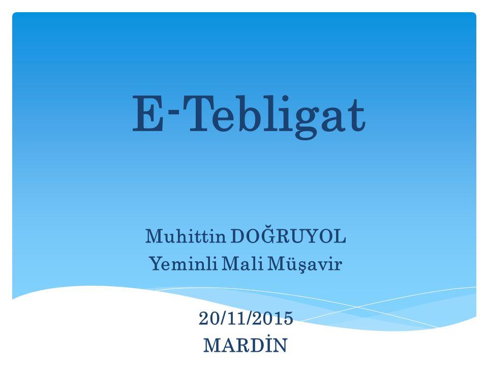 E-Tebligat Muhittin DOĞRUYOL Yeminli Mali Müşavir 20/11/2015 MARDİN