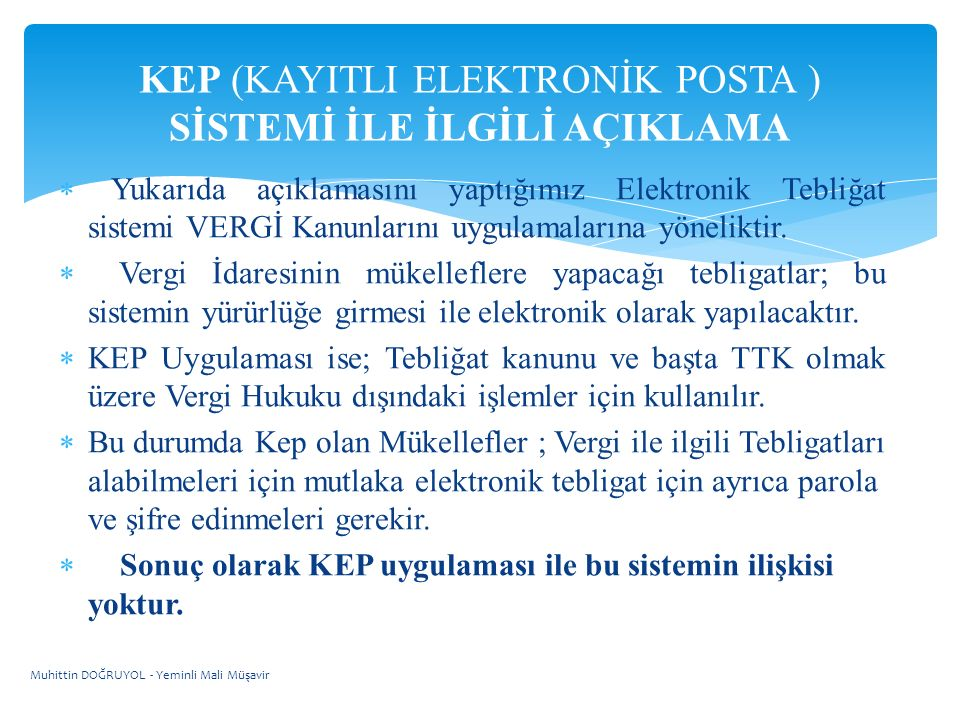  Yukarıda açıklamasını yaptığımız Elektronik Tebliğat sistemi VERGİ Kanunlarını uygulamalarına yöneliktir.