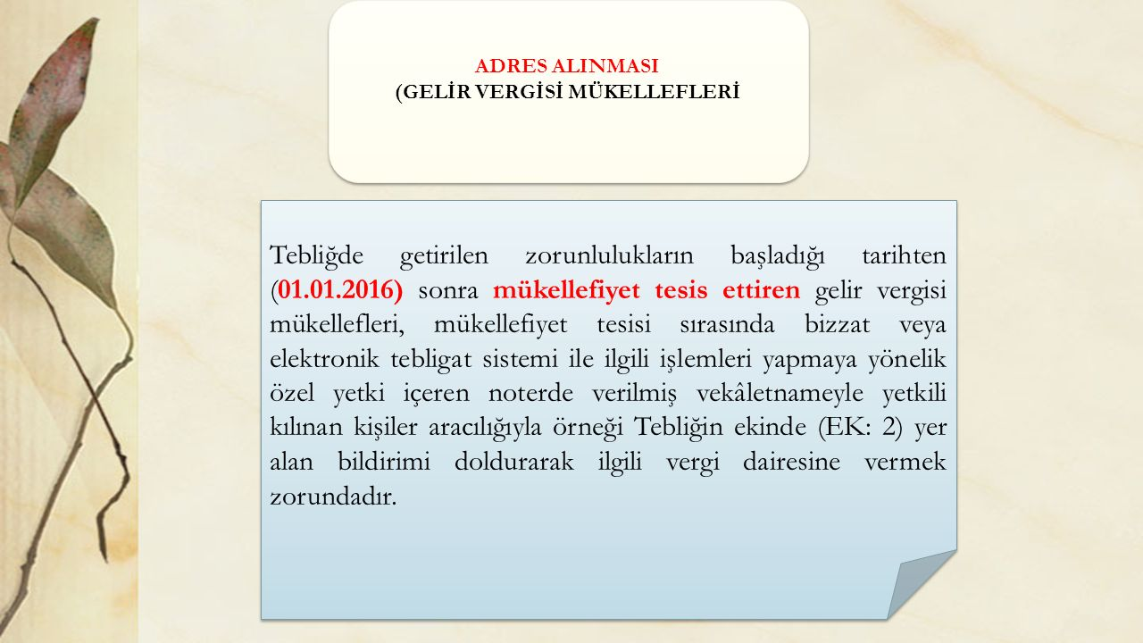 ADRES ALINMASI (GELİR VERGİSİ MÜKELLEFLERİ ADRES ALINMASI (GELİR VERGİSİ MÜKELLEFLERİ Tebliğde getirilen zorunlulukların başladığı tarihten (01.01.201