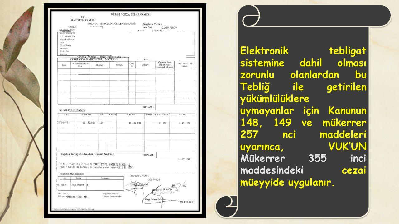 Elektronik tebligat sistemine dahil olması zorunlu olanlardan bu Tebliğ ile getirilen yükümlülüklere uymayanlar için Kanunun 148, 149 ve mükerrer 257