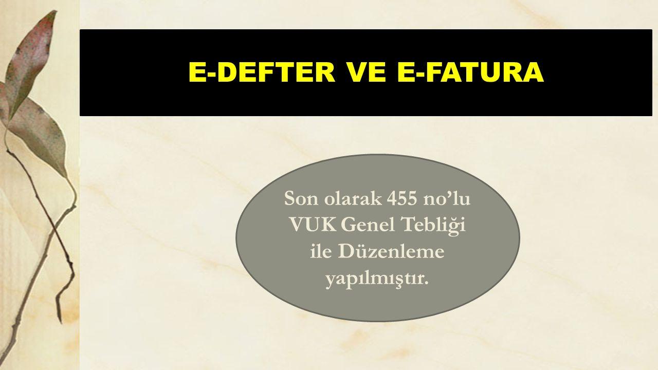 E-DEFTER VE E-FATURA Son olarak 455 no'lu VUK Genel Tebliği ile Düzenleme yapılmıştır.