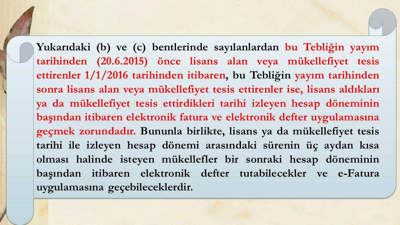 Yukarıdaki (b) ve (c) bentlerinde sayılanlardan bu Tebliğin yayım tarihinden (20.6.2015) önce lisans alan veya mükellefiyet tesis ettirenler 1/1/2016