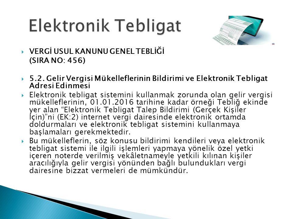  VERGİ USUL KANUNU GENEL TEBLİĞİ (SIRA NO: 456)  5.2. Gelir Vergisi Mükelleflerinin Bildirimi ve Elektronik Tebligat Adresi Edinmesi  Elektronik te