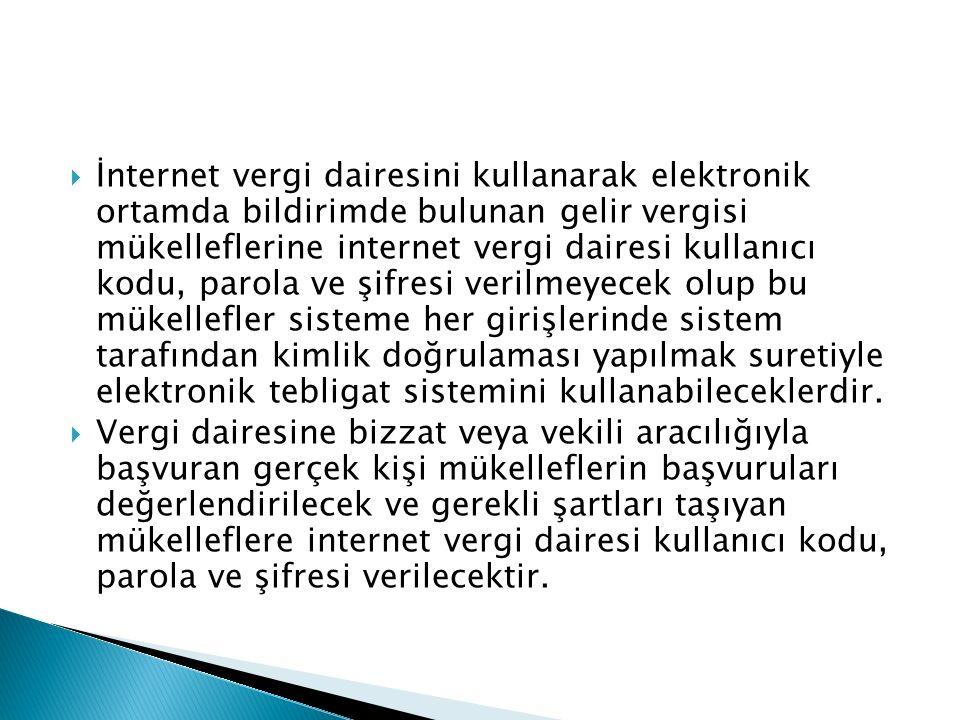  İnternet vergi dairesini kullanarak elektronik ortamda bildirimde bulunan gelir vergisi mükelleflerine internet vergi dairesi kullanıcı kodu, parola