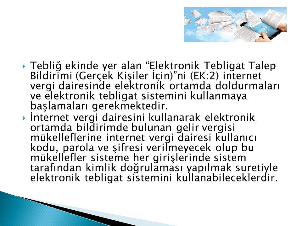  Tebliğ ekinde yer alan Elektronik Tebligat Talep Bildirimi (Gerçek Kişiler İçin) ni (EK:2) internet vergi dairesinde elektronik ortamda doldurmaları ve elektronik tebligat sistemini kullanmaya başlamaları gerekmektedir.
