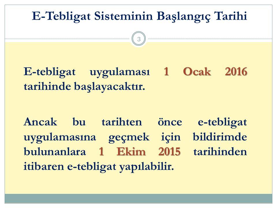 1 Ocak 2016 E-tebligat uygulaması 1 Ocak 2016 tarihinde başlayacaktır. 1 Ekim 2015 Ancak bu tarihten önce e-tebligat uygulamasına geçmek için bildirim