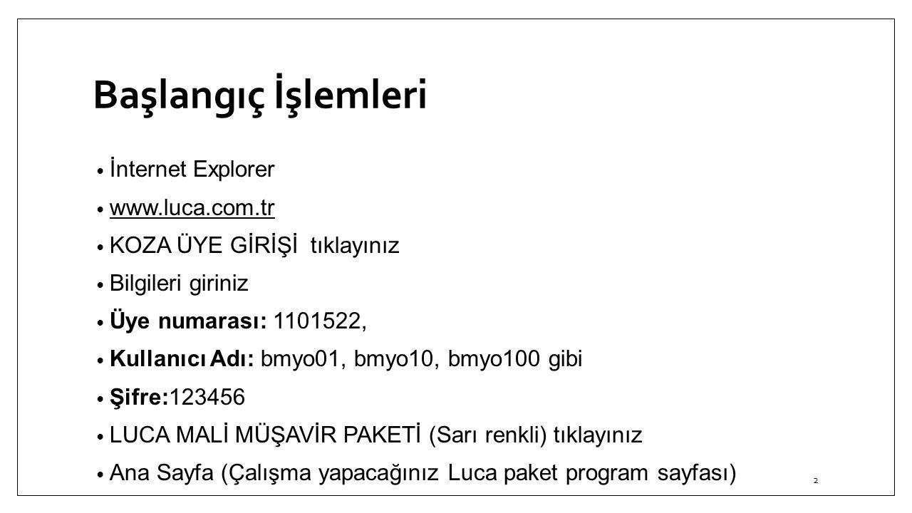Başlangıç İşlemleri İnternet Explorer www.luca.com.tr KOZA ÜYE GİRİŞİ tıklayınız Bilgileri giriniz Üye numarası: 1101522, Kullanıcı Adı: bmyo01, bmyo1