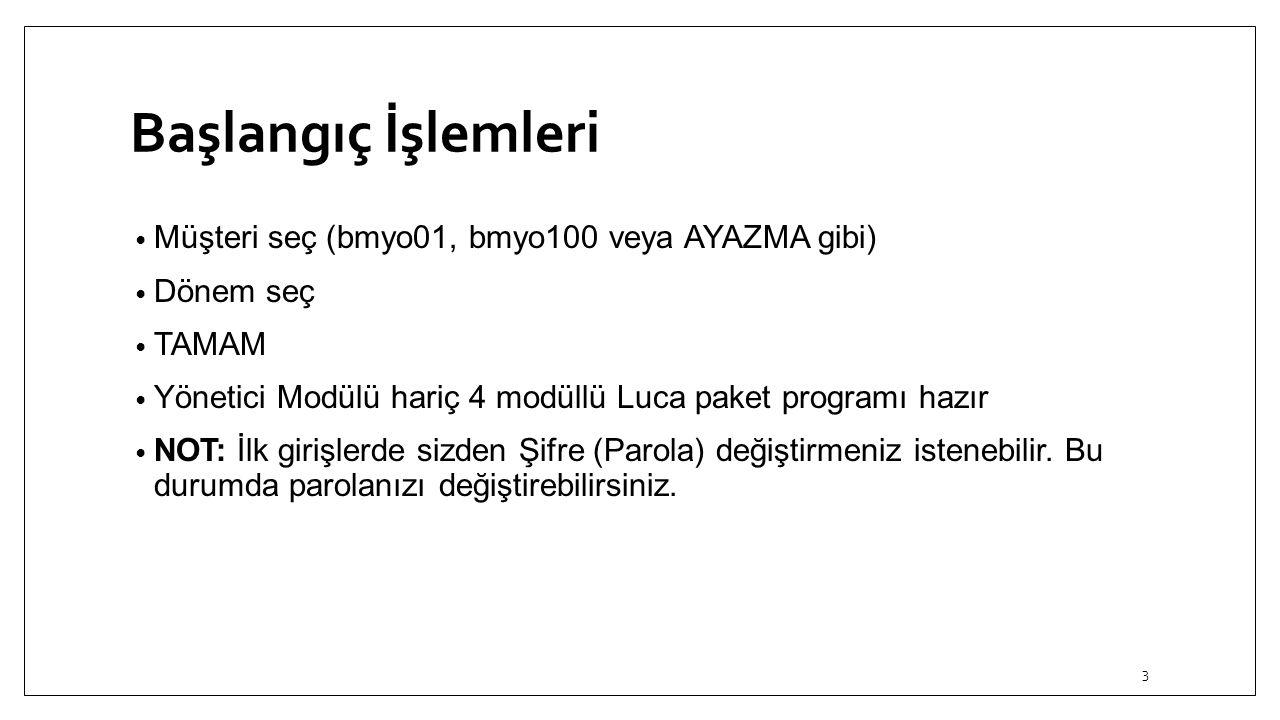 Başlangıç İşlemleri Müşteri seç (bmyo01, bmyo100 veya AYAZMA gibi) Dönem seç TAMAM Yönetici Modülü hariç 4 modüllü Luca paket programı hazır NOT: İlk