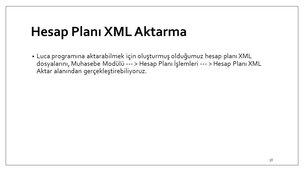 Hesap Planı XML Aktarma Luca programına aktarabilmek için oluşturmuş olduğumuz hesap planı XML dosyalarını, Muhasebe Modülü --- > Hesap Planı İşlemler