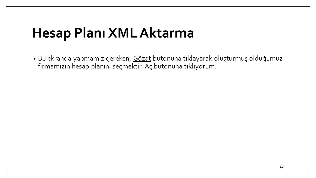 Hesap Planı XML Aktarma Bu ekranda yapmamız gereken, Gözat butonuna tıklayarak oluşturmuş olduğumuz firmamızın hesap planını seçmektir. Aç butonuna tı