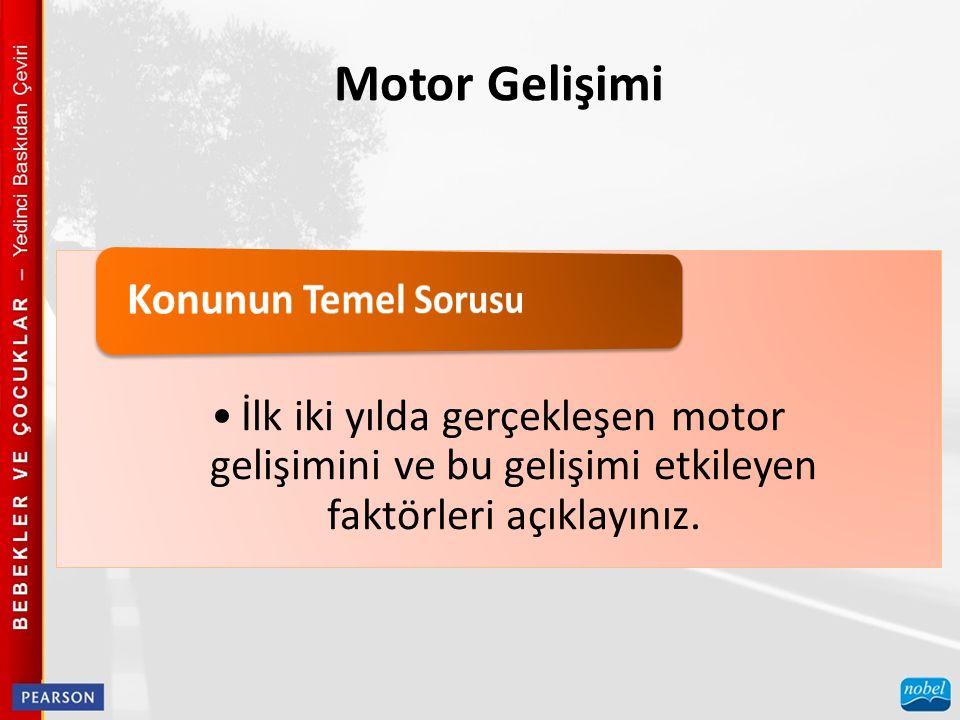 Motor Gelişimi İlk iki yılda gerçekleşen motor gelişimini ve bu gelişimi etkileyen faktörleri açıklayınız.