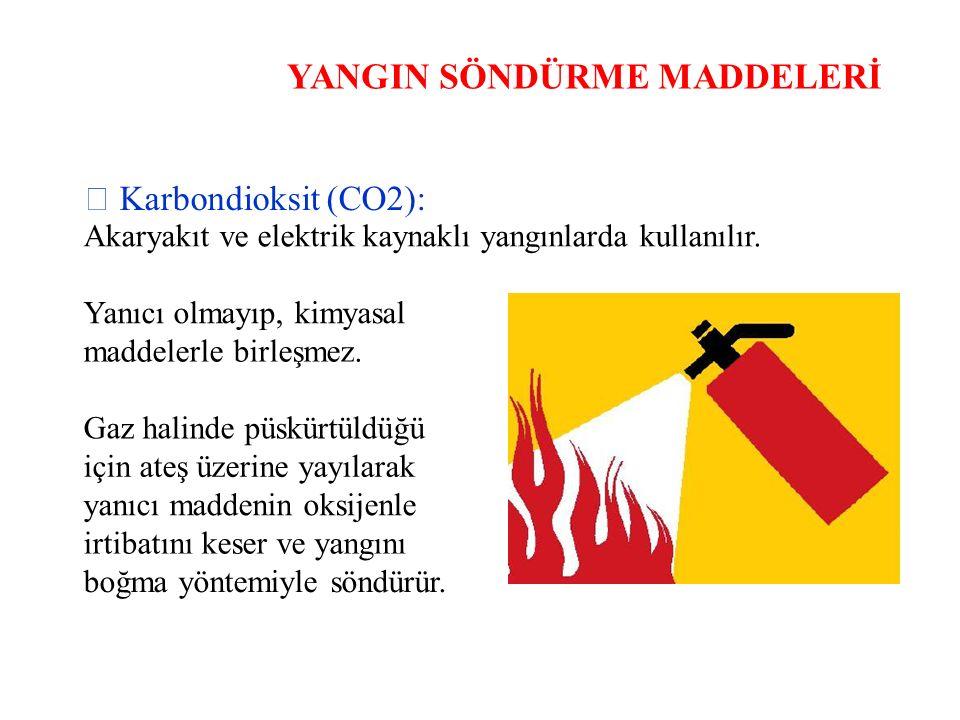 YANGIN SÖNDÜRME MADDELERİ  Karbondioksit (CO2): Akaryakıt ve elektrik kaynaklı yangınlarda kullanılır. Yanıcı olmayıp, kimyasal maddelerle birleşmez.
