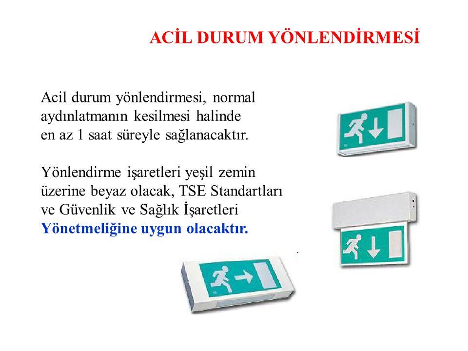 ACİL DURUM YÖNLENDİRMESİ Acil durum yönlendirmesi, normal aydınlatmanın kesilmesi halinde en az 1 saat süreyle sağlanacaktır. Yönlendirme işaretleri y