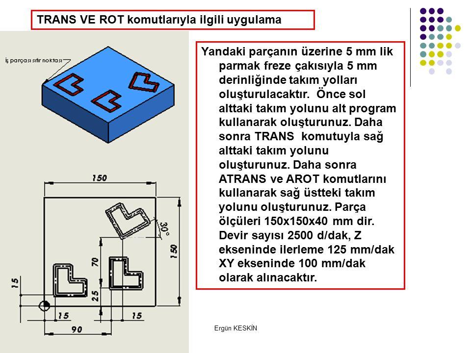 Ergün KESKİN TRANS VE ROT komutlarıyla ilgili uygulama Yandaki parçanın üzerine 5 mm lik parmak freze çakısıyla 5 mm derinliğinde takım yolları oluşturulacaktır.