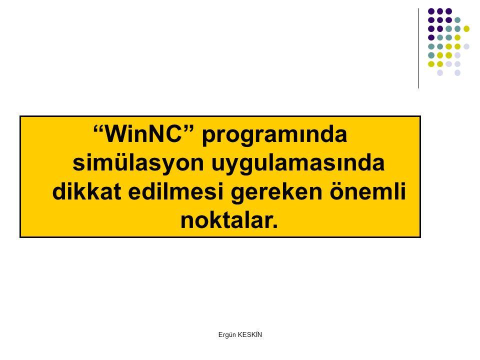 Ergün KESKİN WinNC programında simülasyon uygulamasında dikkat edilmesi gereken önemli noktalar.
